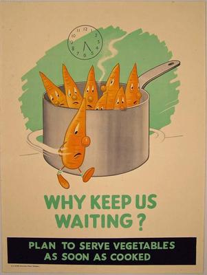 Why keep us waiting? Plan to serve vegetables as Soon as cooked [poster]